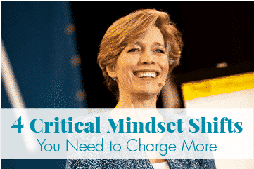 The 4 Critical Mindset Shifts You Need, to Charge More