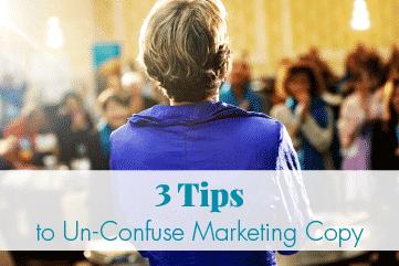 3 Tips to Un-Confuse Marketing Copy