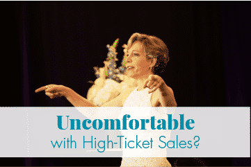 Uncomfortable With High-Ticket Sales?