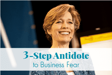 3-Step Antidote to Business Fear