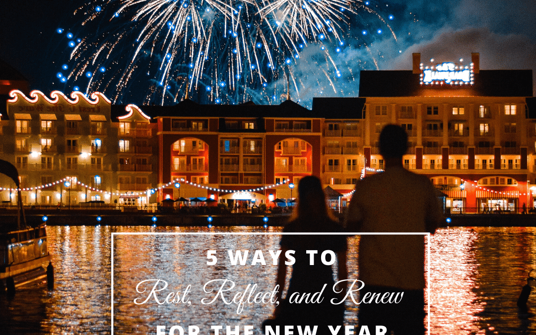5 Ways to Rest, Reflect, and Renew for the New Year